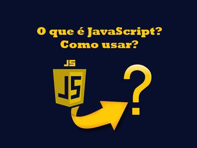O que é JavaScript? Como usar o JavaScript?