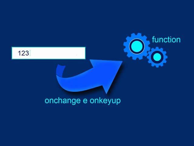Como criar eventos onchange e onkeyup no JavaScript