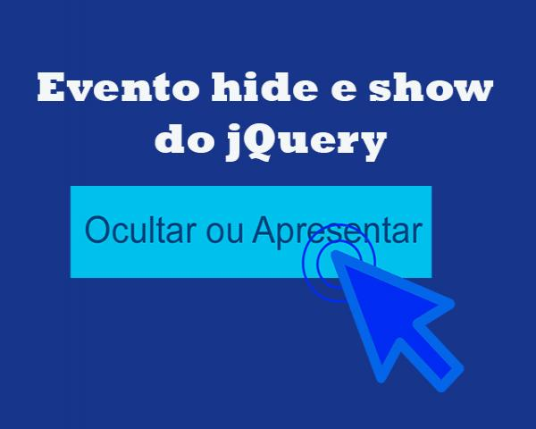 Como usar o evento hide e show do jQuery