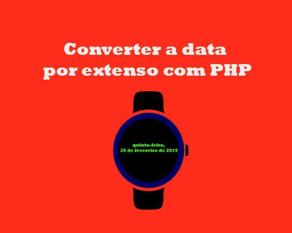 Como converter a data por extenso com PHP