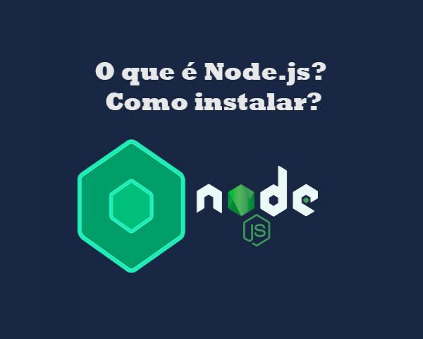 O que é Node.js e como instalar o Node.js no Windows