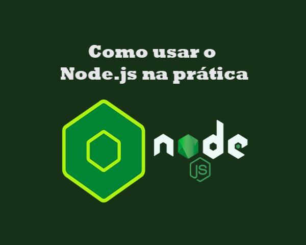 Como usar o Node.js na prática