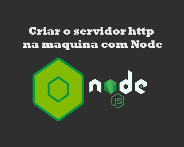 Criar o servidor http na maquina com Node e imprimir o texto no navegador usando o Node