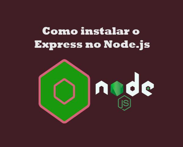 Como instalar o Express no Node.js e criar rotas no Node.js