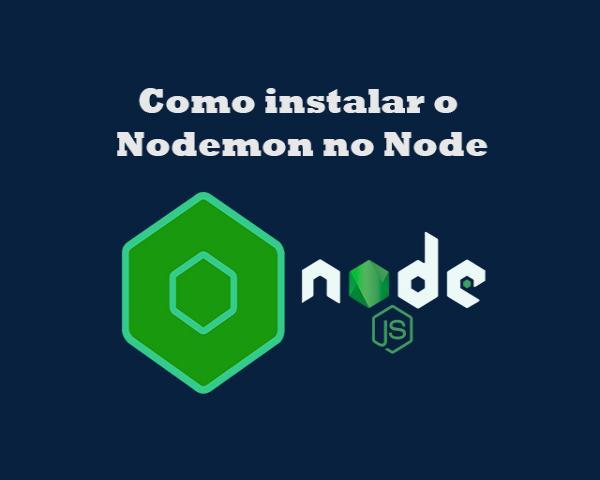 Como instalar o Nodemon no Node.js para o servidor ser recarregado automaticamente