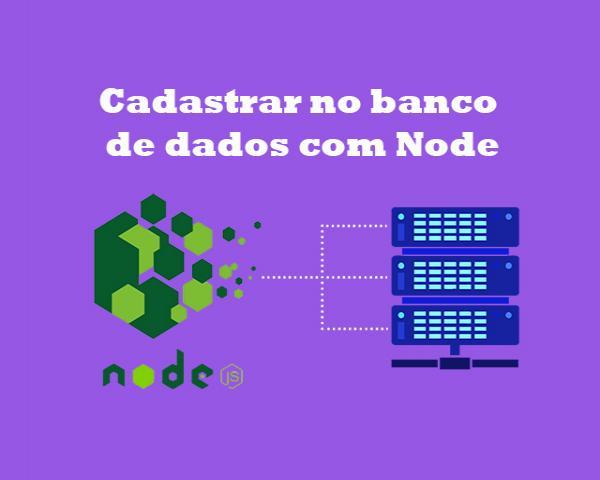 Como cadastrar com Node.js no banco de dados