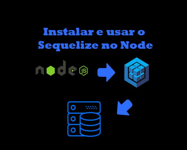 Como instalar e usar o Sequelize no Node.js