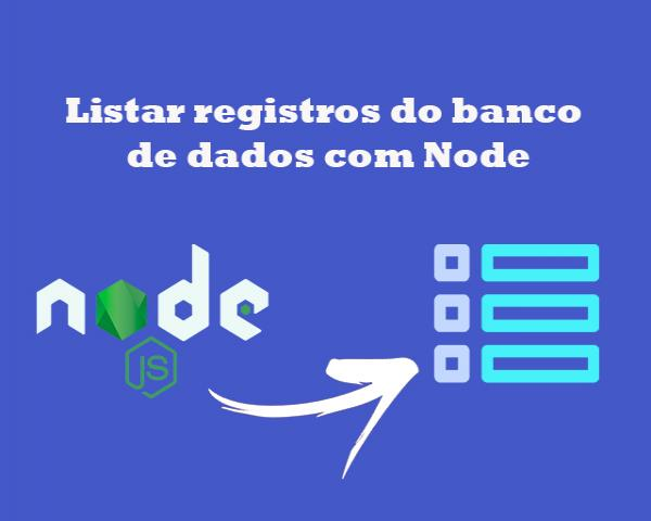 Como listar com Node.js registros do banco de dados