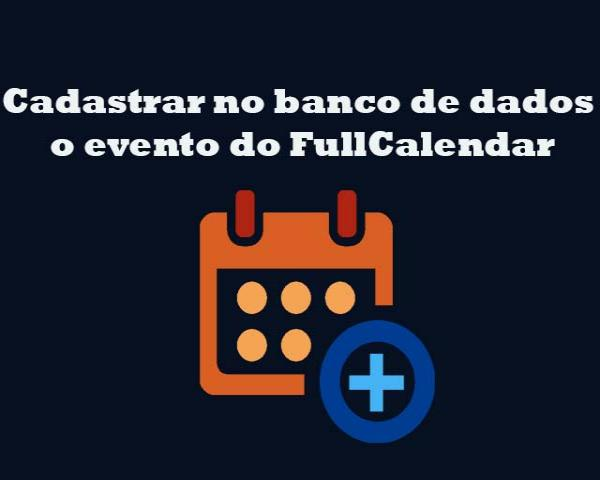 PHP e FullCalendar #4 - Como cadastrar no banco de dados o evento do FullCalendar