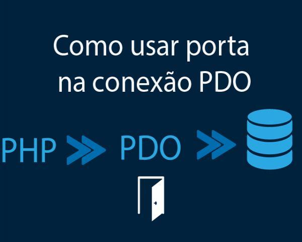 Como criar conexão com banco de dados com PDO e usar a porta do banco de dados