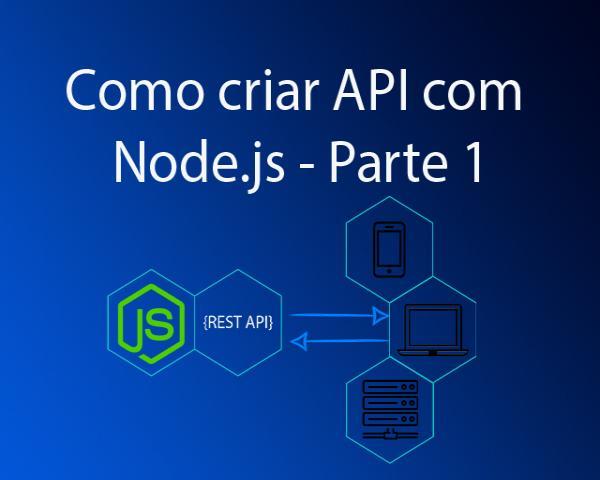 Como criar API com Node.js - Parte 1