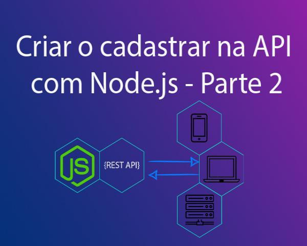 Como criar o cadastrar com Node js na API - Parte 2