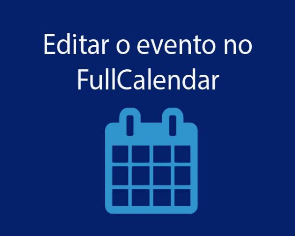 PHP e FullCalendar #5 - Como editar o evento no FullCalendar