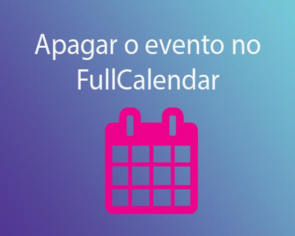 PHP e FullCalendar #6 - Como apagar o evento no FullCalendar