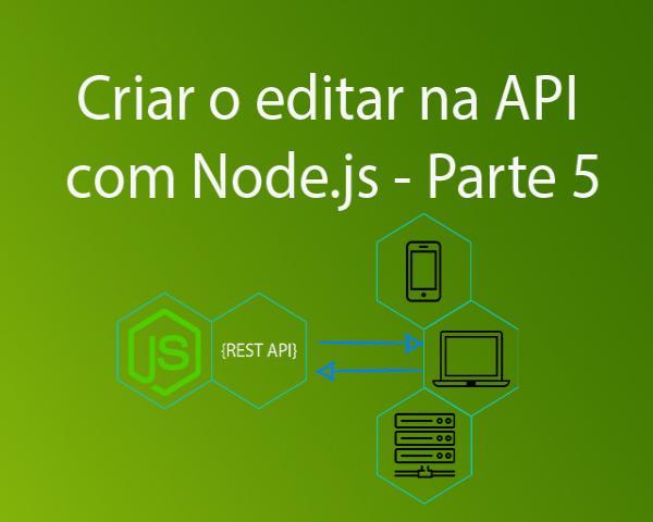 Como criar editar com Node.js na API - Parte 5