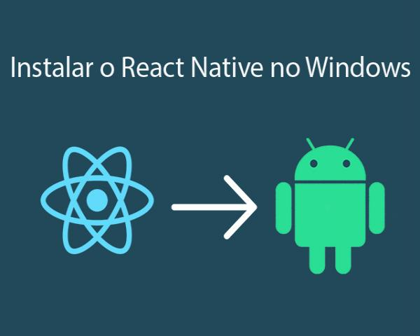 Como instalar o React Native no Windows