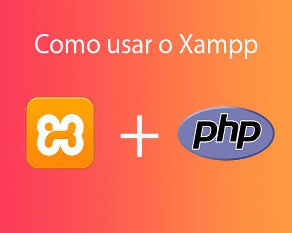 Como usar o Xampp e como rodar PHP no computador