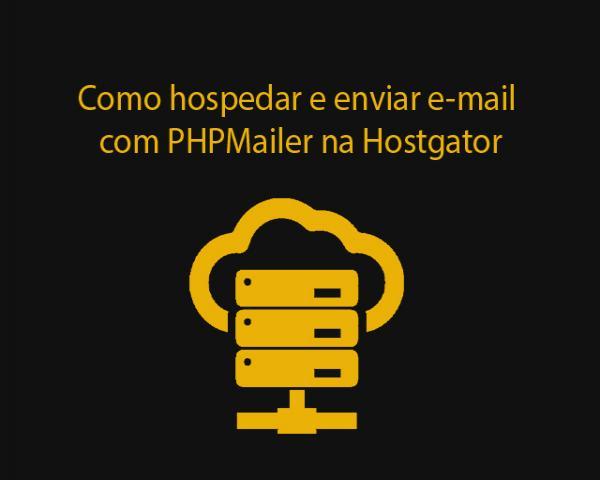 Como hospedar na Hostgator e enviar e-mail com PHPMailer