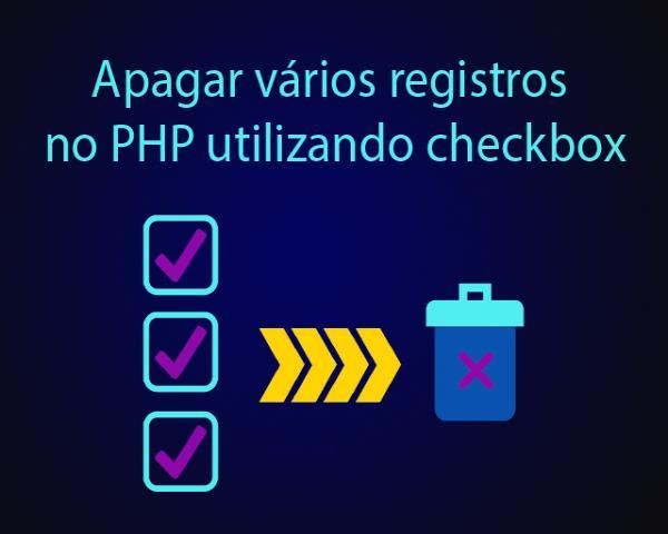Como apagar vários registros no PHP utilizando checkbox