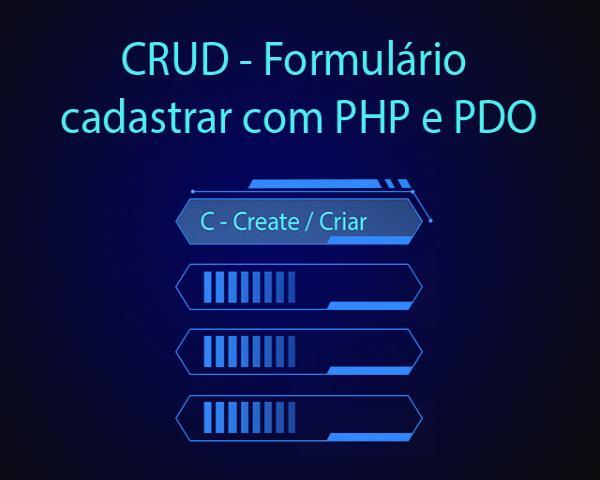 CRUD - Como criar o formulário cadastrar com PHP e PDO