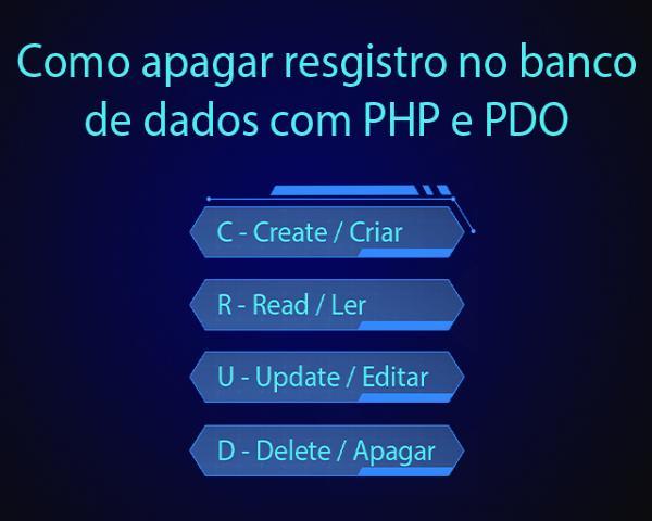 CRUD - Como apagar registro no banco de dados com PHP e PDO
