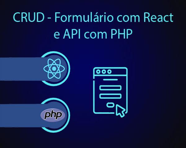 CRUD - Como criar o formulário cadastrar com React e como criar a API com PHP