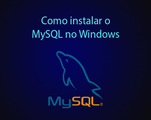Como instalar o MySQL no Windows