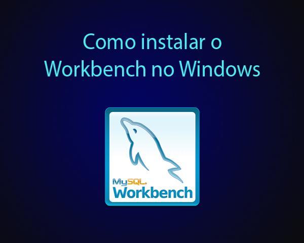 Como instalar o Workbench no Windows