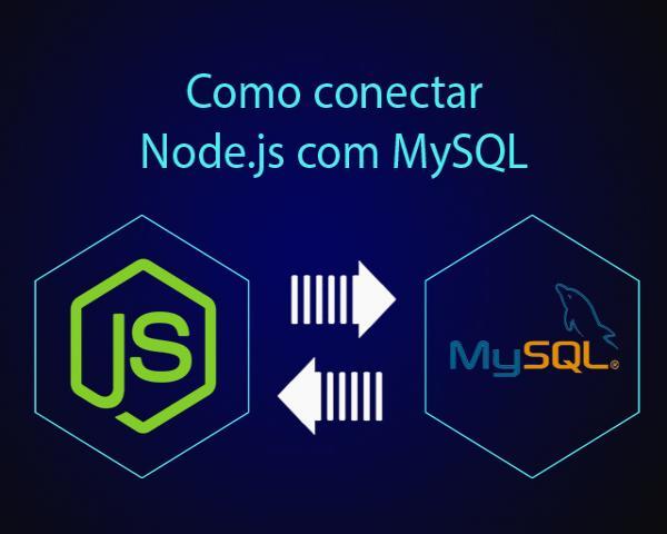 Como conectar Node.js com MySQL e cadastrar no banco de dados