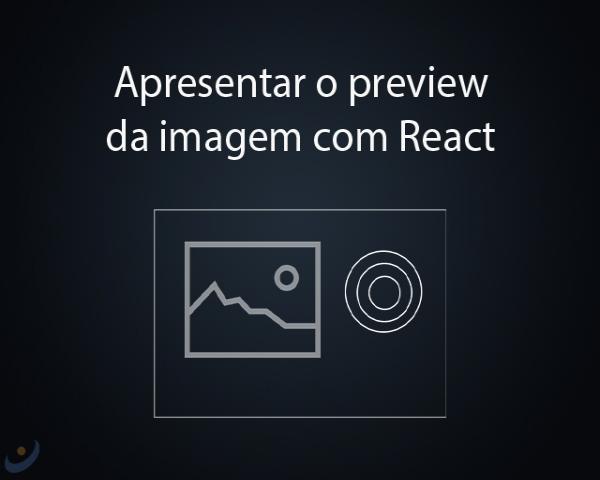 Como apresentar o preview da imagem antes de realizar upload com React