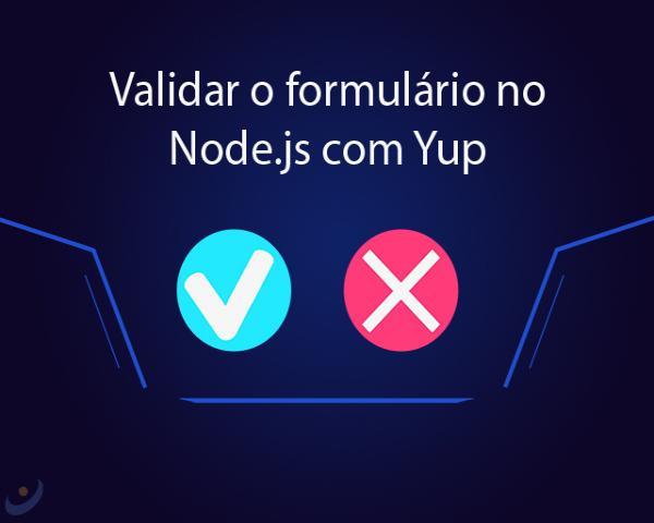 Como validar o formulário no Node.js com Yup