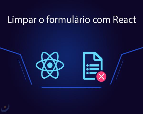 Como limpar o formulário com React após salvar os dados