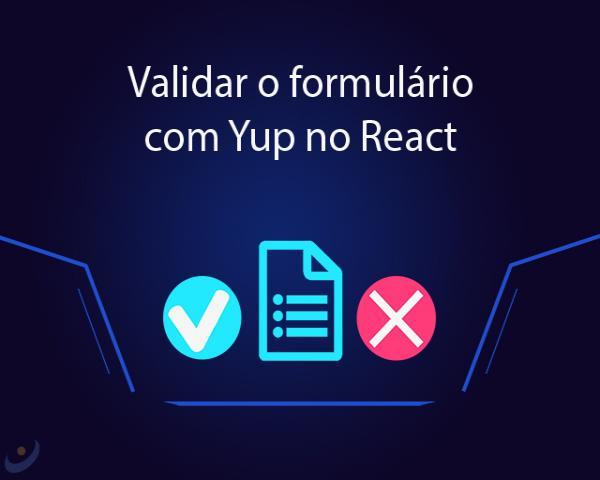 Como validar o formulário com Yup no React