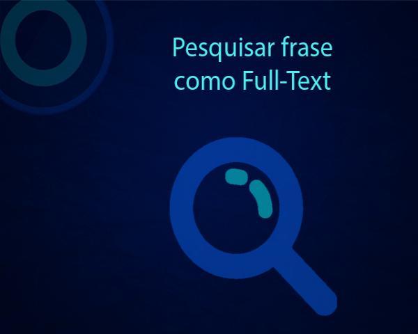 Como pesquisar uma frase como MySQL usando Full-Text com PHP