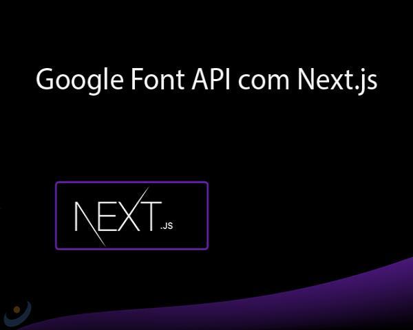 Como usar a Google Font API com Next.js