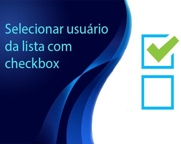 Como selecionar usuário da lista com checkbox e salvar o mesmo arquivo para os usuários selecionados